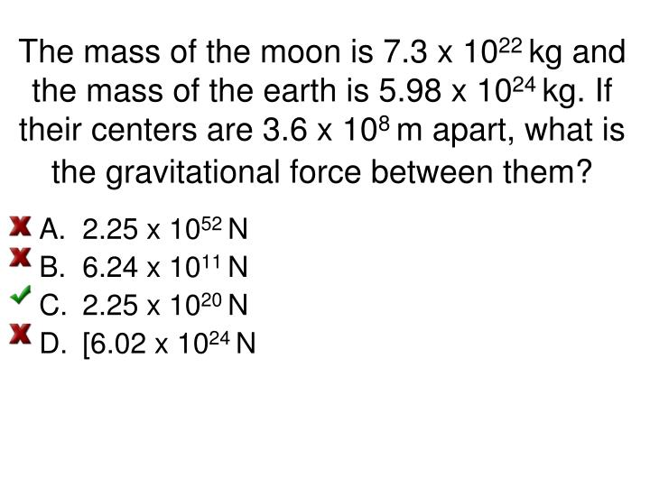 The mass of the moon is 7.3 x 10