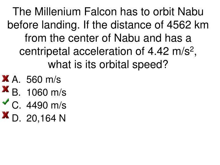 The Millenium Falcon has to orbit Nabu before landing. If the distance of 4562 km from the center of Nabu and has a centripetal acceleration of 4.42 m/s