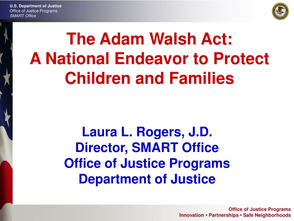 the adam walsh act a national endeavor to protect children and families l.