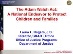 the adam walsh act a national endeavor to protect children and families