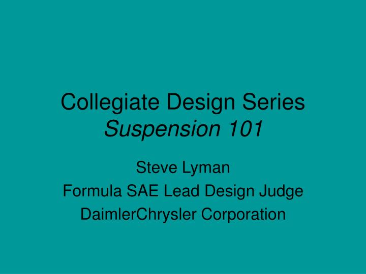 Collegiate design series suspension 101