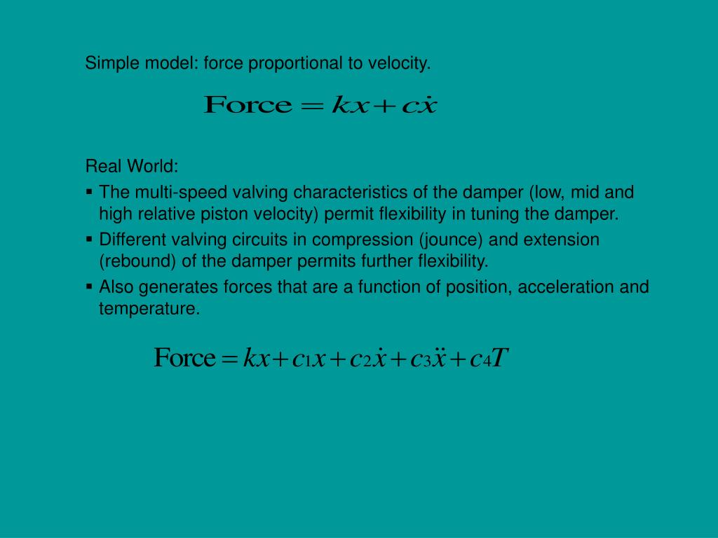 Simple model: force proportional to velocity.