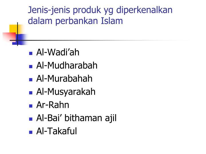 Jenis-jenis produk yg diperkenalkan dalam perbankan Islam