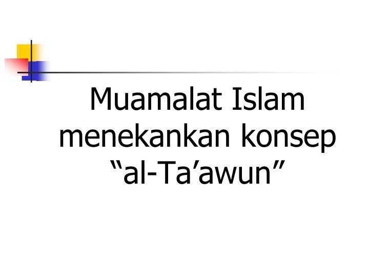 """Muamalat Islam menekankan konsep """"al-Ta'awun"""""""