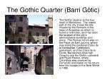 the gothic quarter barri g tic