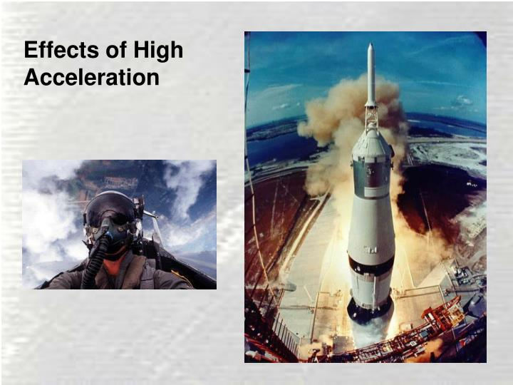 Effects of High Acceleration