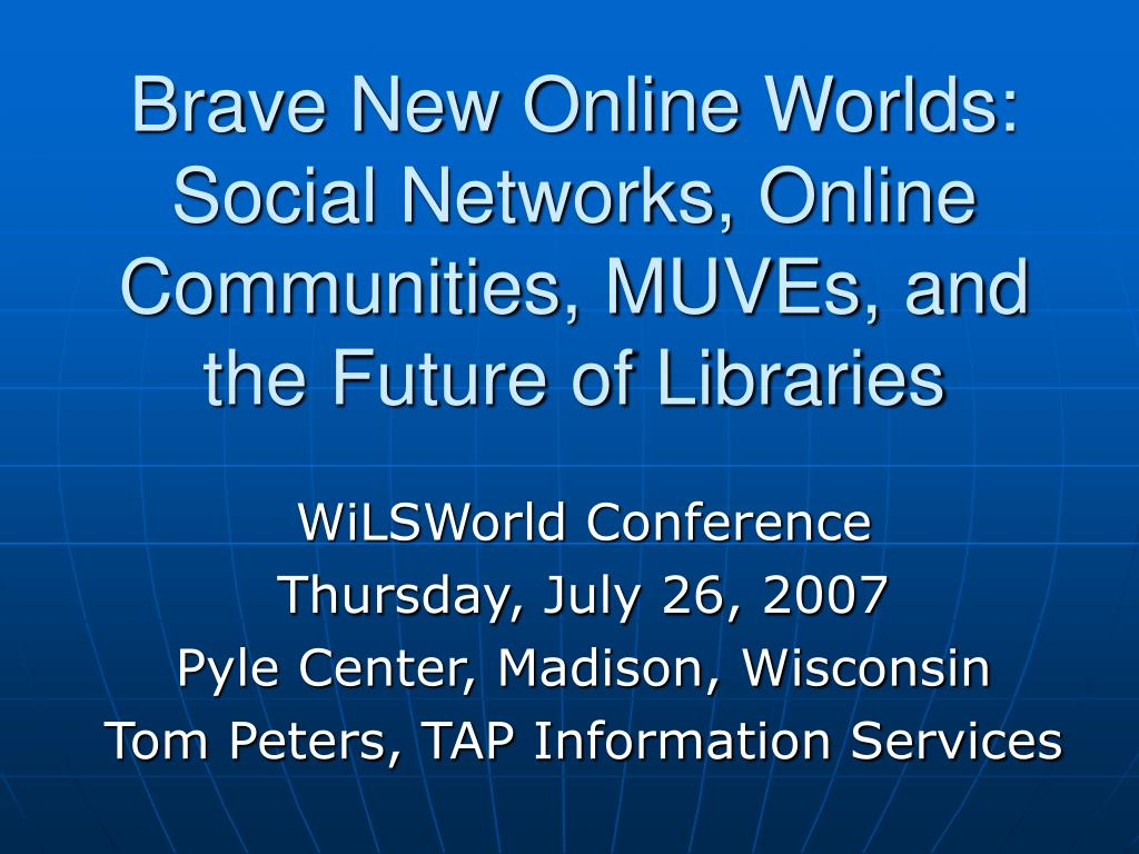 brave new online worlds social networks online communities muves and the future of libraries l.