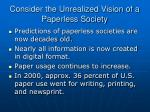 consider the unrealized vision of a paperless society
