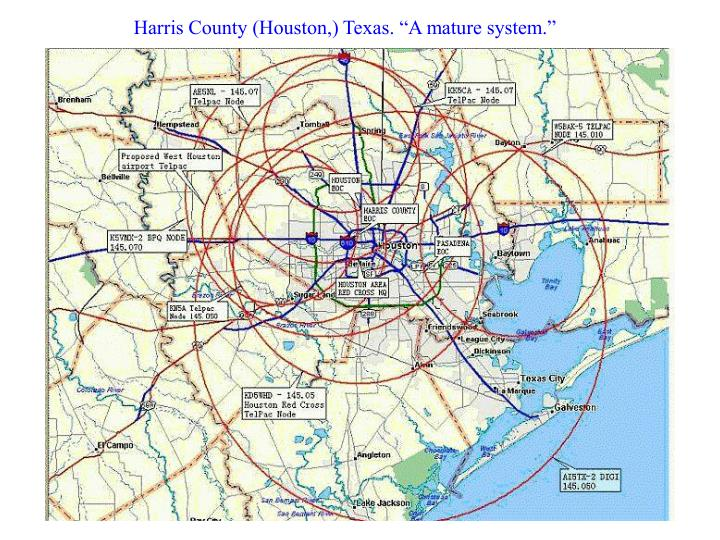 """Harris County (Houston,) Texas. """"A mature system."""""""