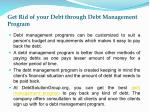 get rid of your debt through debt management program