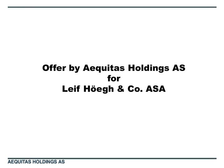 offer by aequitas holdings as for leif h egh co asa n.