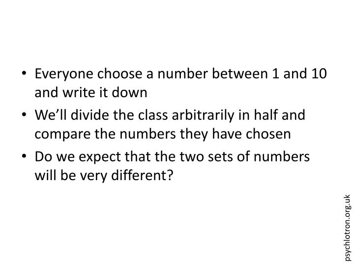 Everyone choose a number between 1 and 10 and write it down