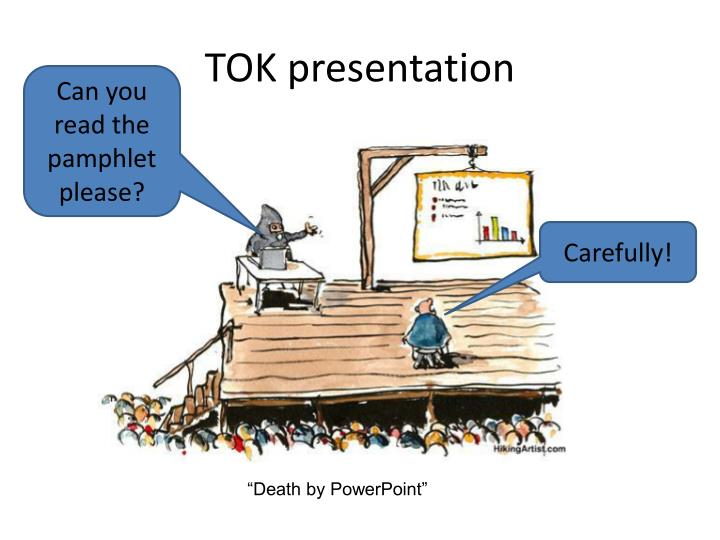 tok presentation Ib tok tok presentations about the presentation what is the tok presentation - official ib guidance (see same below) what is a knowledge issue examples of tok presentation topics.