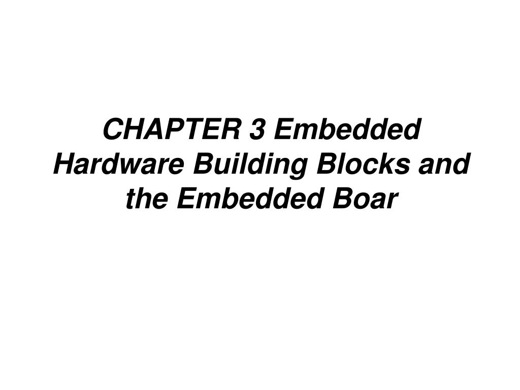 chapter 3 embedded hardware building blocks and the embedded boar l.