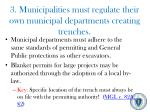 3 municipalities must regulate their own municipal departments creating trenches