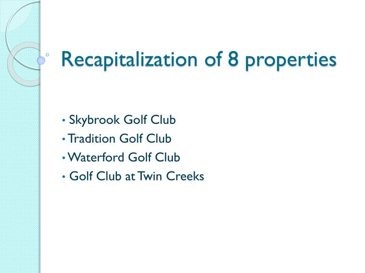 Recapitalization of 8 properties3