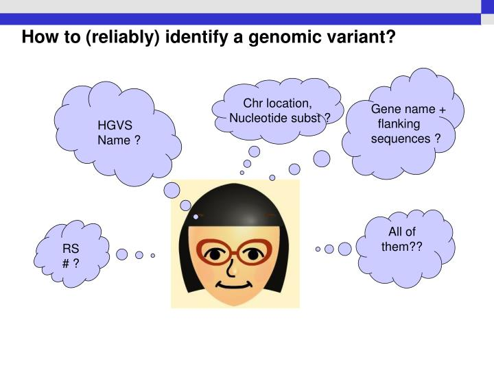 How to (reliably) identify a genomic variant?