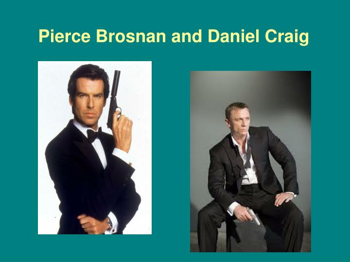 Pierce Brosnan and Daniel Craig