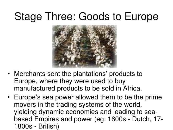 Stage Three: Goods to Europe