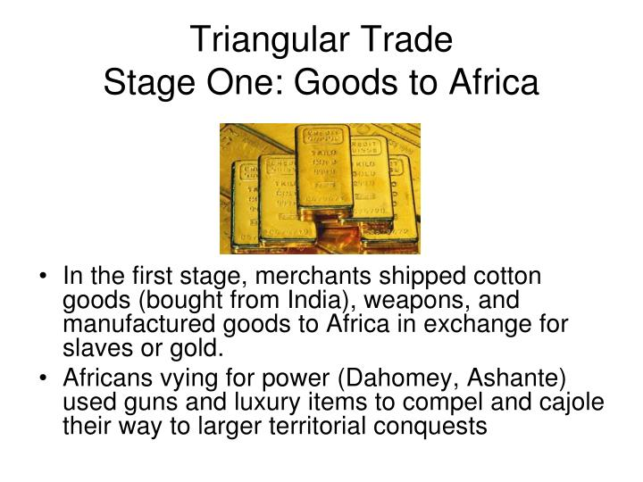 Triangular trade stage one goods to africa