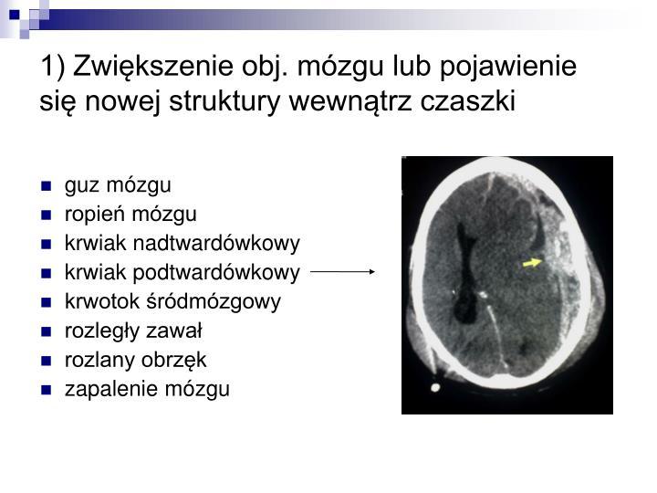 1) Zwiększenie obj. mózgu lub pojawienie się nowej struktury wewnątrz czaszki
