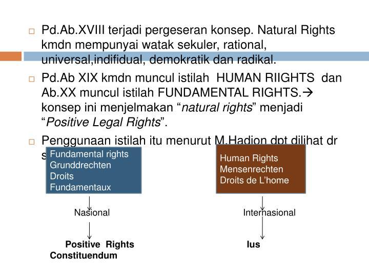Pd.Ab.XVIII terjadi pergeseran konsep. Natural Rights kmdn mempunyai watak sekuler, rational, universal,indifidual, demokratik dan radikal.