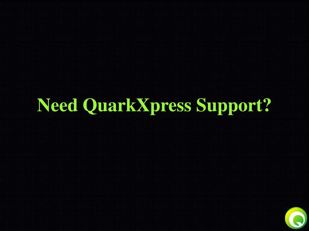 need quarkxpress support l.