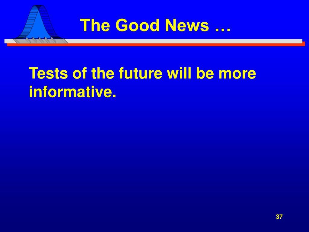 The Good News …