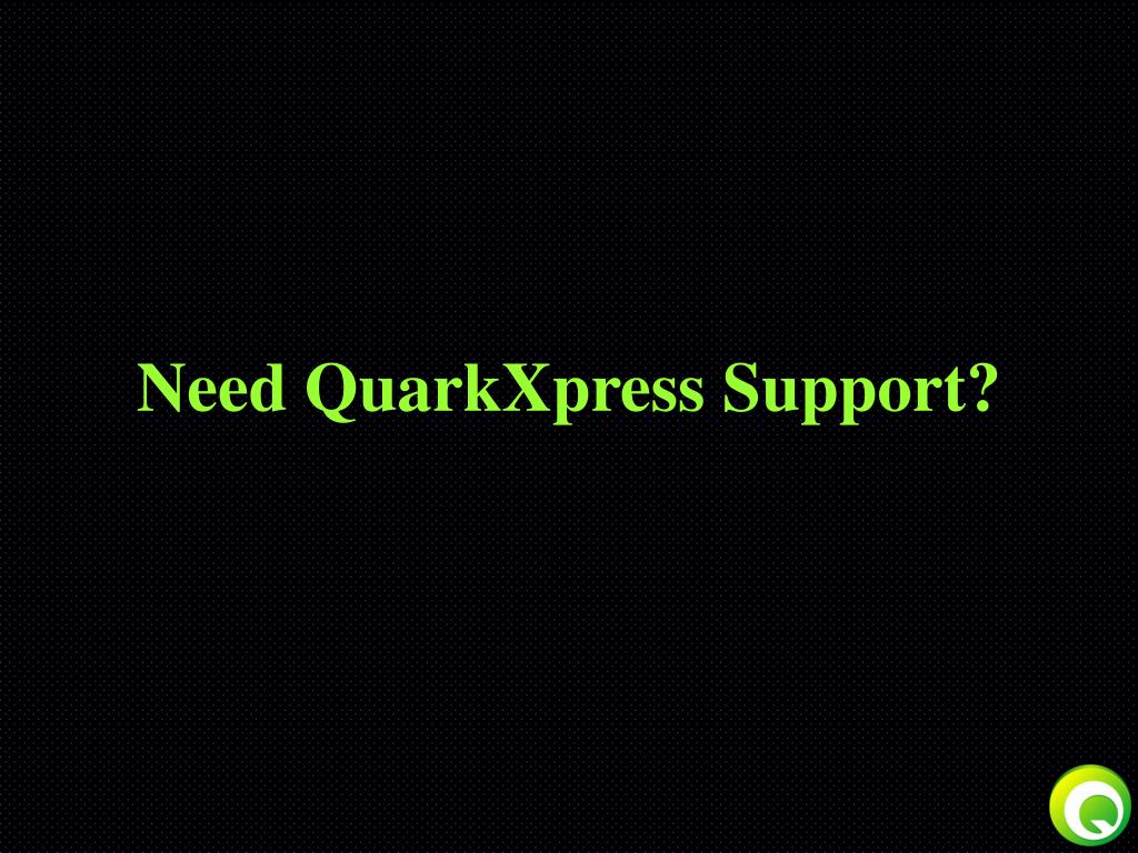 need quarkxpress support l.