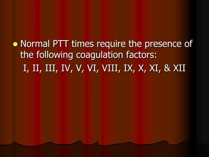 Normal PTT times require the presence of the following coagulation factors: