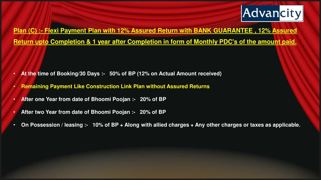 Plan (C) :- Flexi Payment Plan with 12% Assured Return with BANK GUARANTEE , 12% Assured Return
