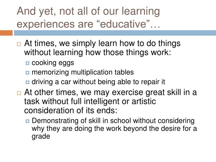 """And yet, not all of our learning experiences are """"educative""""…"""