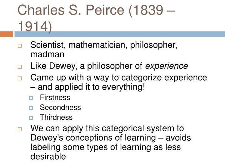 Charles S. Peirce (1839 – 1914)