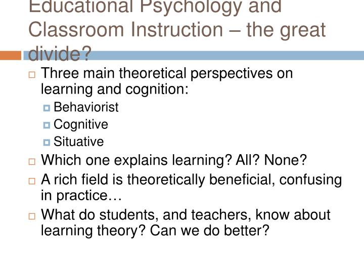 Educational psychology and classroom instruction the great divide