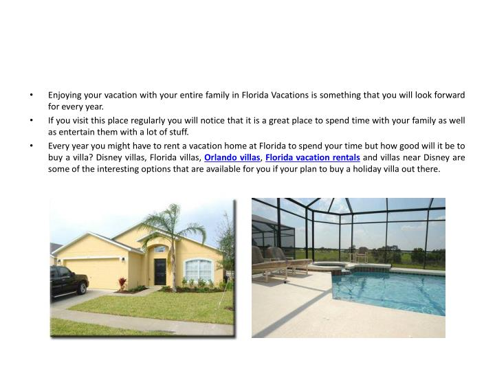 Enjoying your vacation with your entire family in Florida Vacations is something that you will look ...