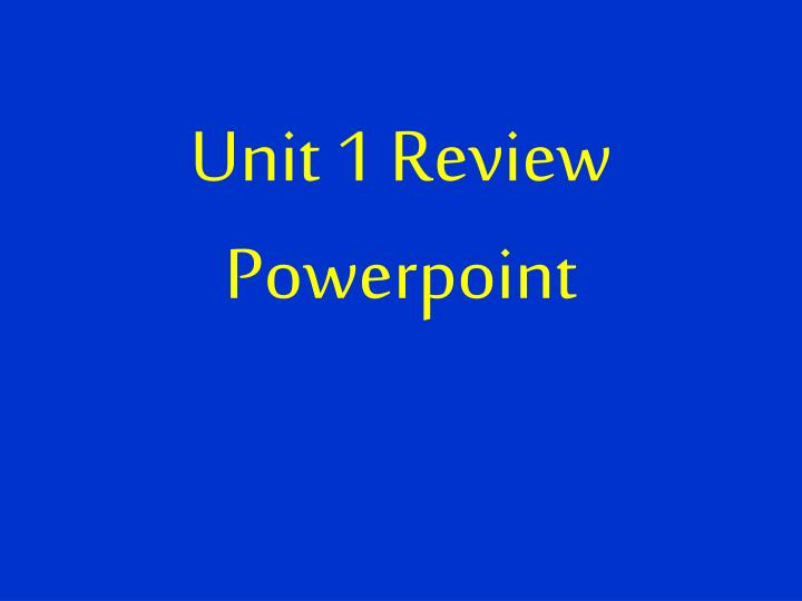unit 1 review powerpoint n.