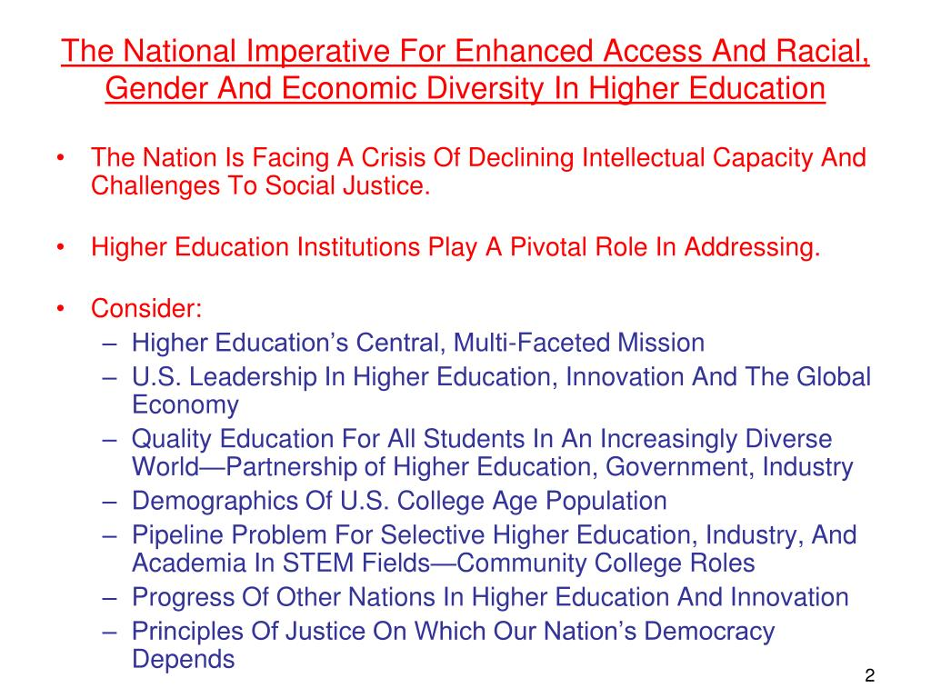 The National Imperative For Enhanced Access And Racial, Gender And Economic Diversity In Higher Education
