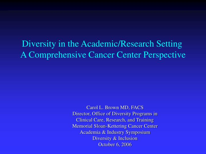 Diversity in the academic research setting a comprehensive cancer center perspective