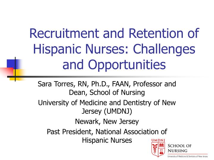 Recruitment and retention of hispanic nurses challenges and opportunities