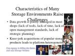 characteristics of many storage environments raise challenges