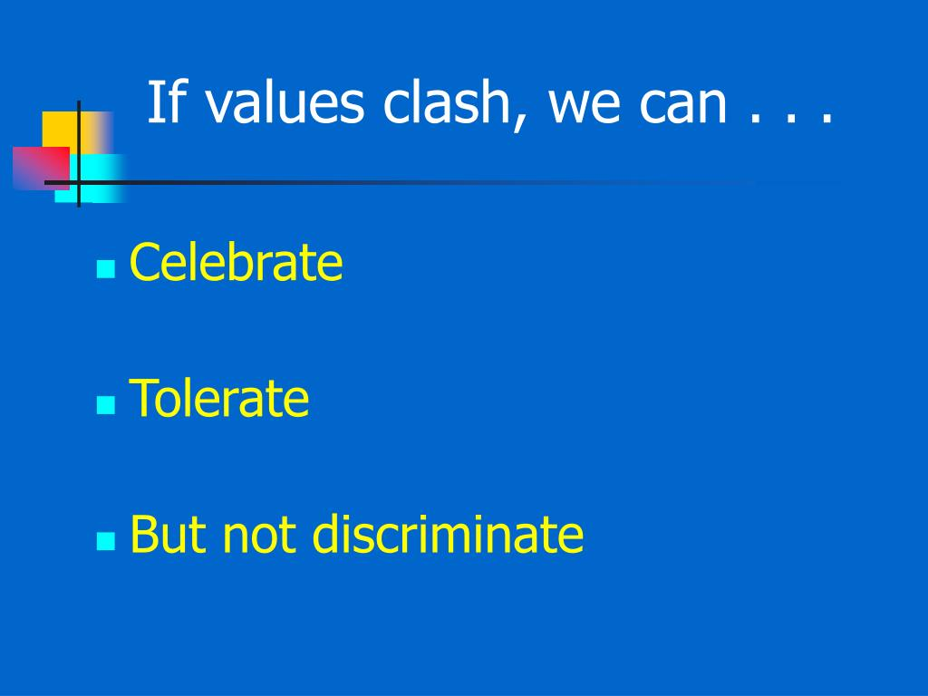 If values clash, we can . . .
