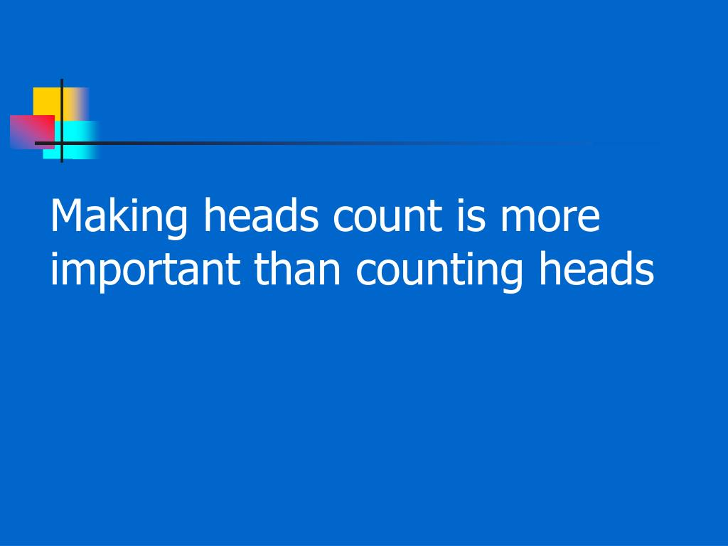 Making heads count is more important than counting heads