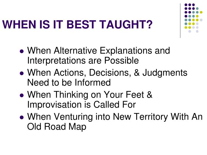 WHEN IS IT BEST TAUGHT?