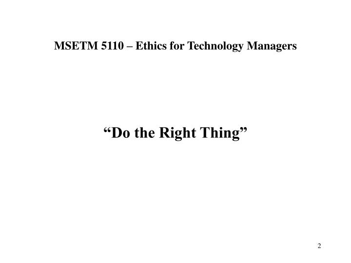 Msetm 5110 ethics for technology managers2