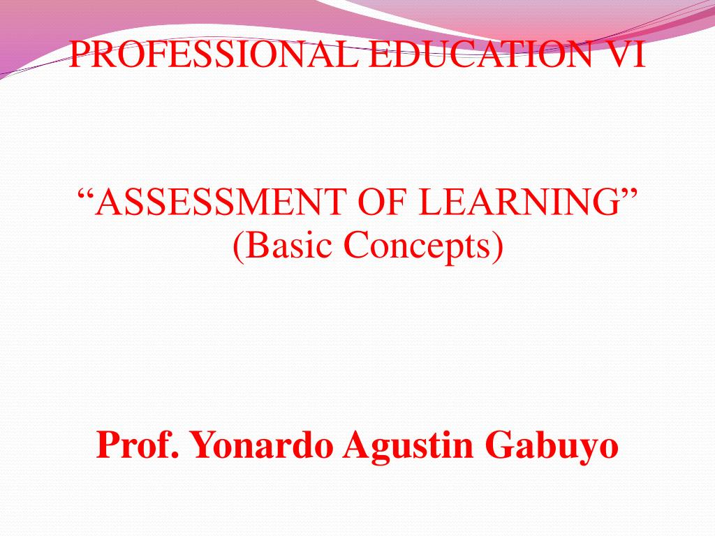 "PPT - PROFESSIONAL EDUCATION VI ""ASSESSMENT OF LEARNING"" (Basic"