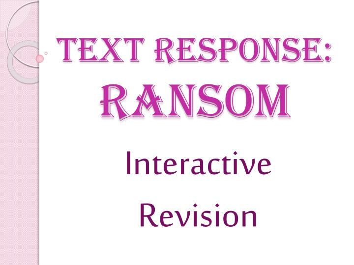 ransom text response essays In a text response essay  ask yourself, if you had to write a response on this text  ransom (david malouf).