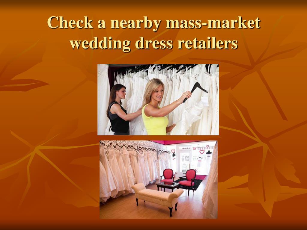 Check a nearby mass-market wedding dress retailers