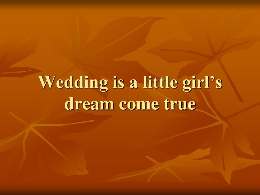 Wedding is a little girl's dream come true