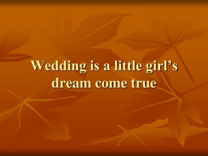Wedding is a little girl s dream come true