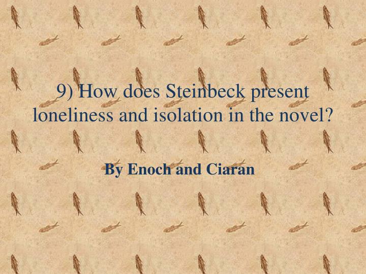 discuss steinbecks presentation of loneliness in Traditional realism or documentary presentation is to disregard the complexities of  his art  when critics have discussed women in his novels, they have tended to  view  between men and women that create and reinforce this loneliness 11.